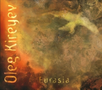 2007 - Oleg Kireyev - «Eurasia» (CD) Arsenal Records | Russia